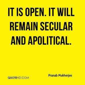It is open. It will remain secular and apolitical.