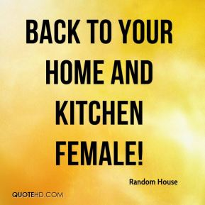 Back to your home and kitchen female!
