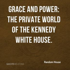 Random House  - Grace and Power: The Private World of the Kennedy White House.