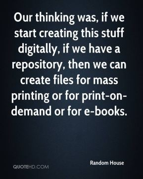 Our thinking was, if we start creating this stuff digitally, if we have a repository, then we can create files for mass printing or for print-on-demand or for e-books.