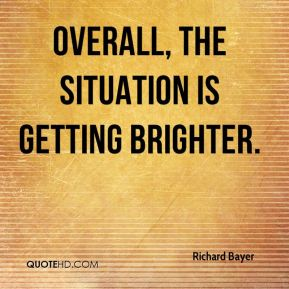 Overall, the situation is getting brighter.