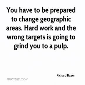 You have to be prepared to change geographic areas. Hard work and the wrong targets is going to grind you to a pulp.