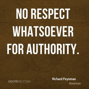 no respect whatsoever for authority.