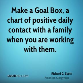 Make a Goal Box, a chart of positive daily contact with a family when you are working with them.