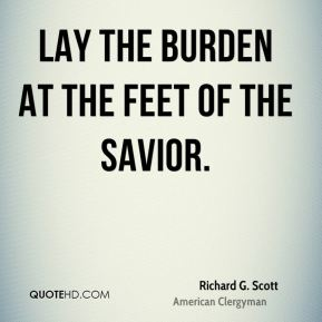 Lay the burden at the feet of the Savior.