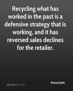 Richard Jaffe  - Recycling what has worked in the past is a defensive strategy that is working, and it has reversed sales declines for the retailer.
