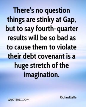There's no question things are stinky at Gap, but to say fourth-quarter results will be so bad as to cause them to violate their debt covenant is a huge stretch of the imagination.