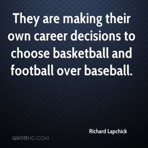 Richard Lapchick  - They are making their own career decisions to choose basketball and football over baseball.