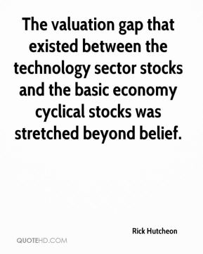 Rick Hutcheon  - The valuation gap that existed between the technology sector stocks and the basic economy cyclical stocks was stretched beyond belief.