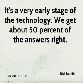 Rick Rashid  - It's a very early stage of the technology. We get about 50 percent of the answers right.