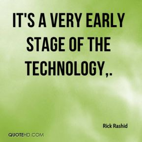Rick Rashid  - It's a very early stage of the technology.