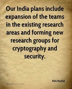 Our India plans include expansion of the teams in the existing research areas and forming new research groups for cryptography and security.