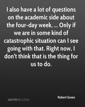 I also have a lot of questions on the academic side about the four-day week, ... Only if we are in some kind of catastrophic situation can I see going with that. Right now, I don't think that is the thing for us to do.