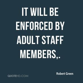 It will be enforced by adult staff members.