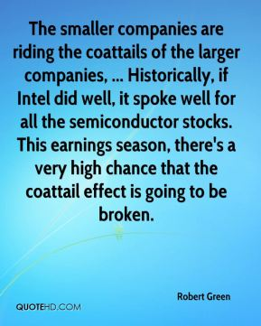 The smaller companies are riding the coattails of the larger companies, ... Historically, if Intel did well, it spoke well for all the semiconductor stocks. This earnings season, there's a very high chance that the coattail effect is going to be broken.