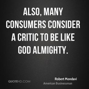 Also, many consumers consider a critic to be like God Almighty.