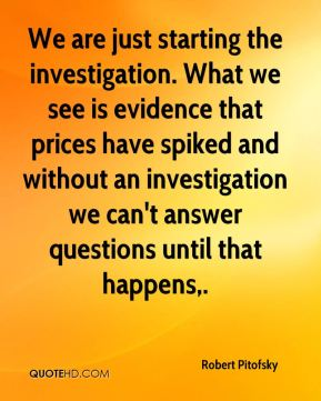 We are just starting the investigation. What we see is evidence that prices have spiked and without an investigation we can't answer questions until that happens.