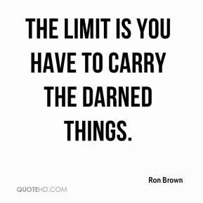 The limit is you have to carry the darned things.