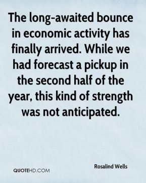 Rosalind Wells  - The long-awaited bounce in economic activity has finally arrived. While we had forecast a pickup in the second half of the year, this kind of strength was not anticipated.