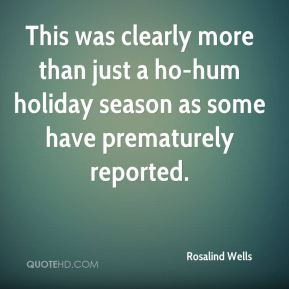 Rosalind Wells  - This was clearly more than just a ho-hum holiday season as some have prematurely reported.