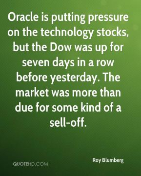 Roy Blumberg  - Oracle is putting pressure on the technology stocks, but the Dow was up for seven days in a row before yesterday. The market was more than due for some kind of a sell-off.