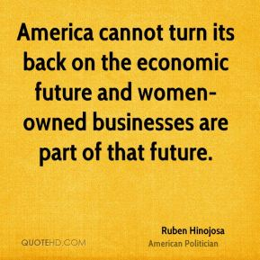 America cannot turn its back on the economic future and women-owned businesses are part of that future.