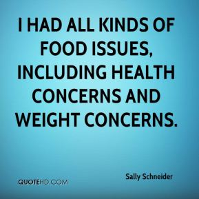 Sally Schneider - I had all kinds of food issues, including health concerns and weight concerns.