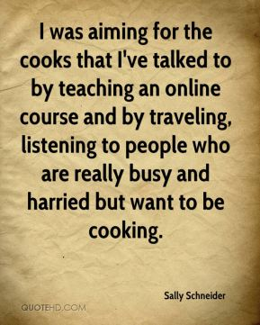 I was aiming for the cooks that I've talked to by teaching an online course and by traveling, listening to people who are really busy and harried but want to be cooking.