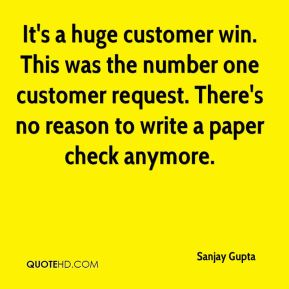 Sanjay Gupta  - It's a huge customer win. This was the number one customer request. There's no reason to write a paper check anymore.