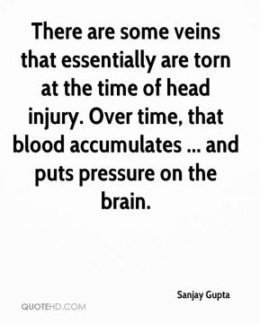 Sanjay Gupta  - There are some veins that essentially are torn at the time of head injury. Over time, that blood accumulates ... and puts pressure on the brain.