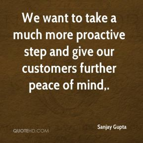 We want to take a much more proactive step and give our customers further peace of mind.