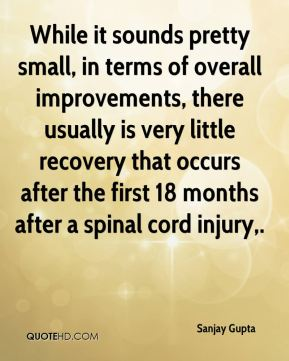 While it sounds pretty small, in terms of overall improvements, there usually is very little recovery that occurs after the first 18 months after a spinal cord injury.