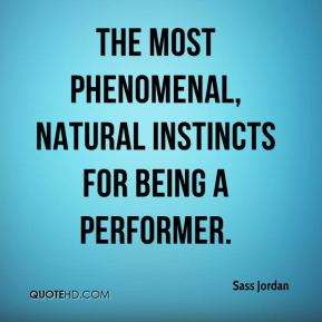 the most phenomenal, natural instincts for being a performer.