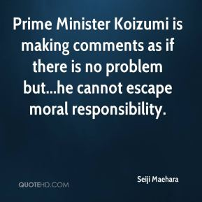 Seiji Maehara  - Prime Minister Koizumi is making comments as if there is no problem but...he cannot escape moral responsibility.