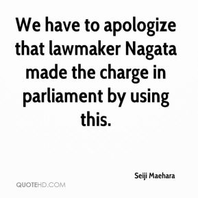 We have to apologize that lawmaker Nagata made the charge in parliament by using this.