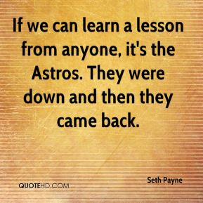 If we can learn a lesson from anyone, it's the Astros. They were down and then they came back.