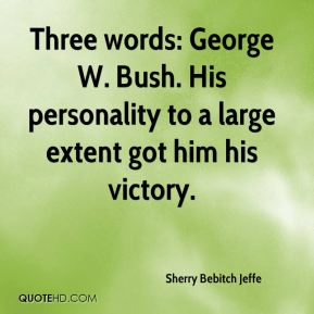 Three words: George W. Bush. His personality to a large extent got him his victory.