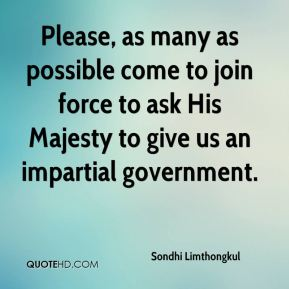 Sondhi Limthongkul  - Please, as many as possible come to join force to ask His Majesty to give us an impartial government.