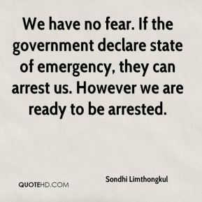 We have no fear. If the government declare state of emergency, they can arrest us. However we are ready to be arrested.