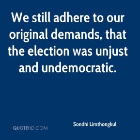 We still adhere to our original demands, that the election was unjust and undemocratic.