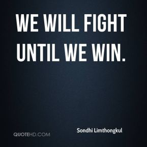 We will fight until we win.