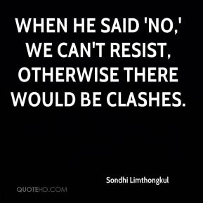 When he said 'No,' we can't resist, otherwise there would be clashes.