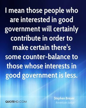 I mean those people who are interested in good government will certainly contribute in order to make certain there's some counter-balance to those whose interests in good government is less.