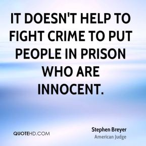 It doesn't help to fight crime to put people in prison who are innocent.