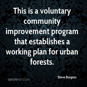 Steve Burgess  - This is a voluntary community improvement program that establishes a working plan for urban forests.