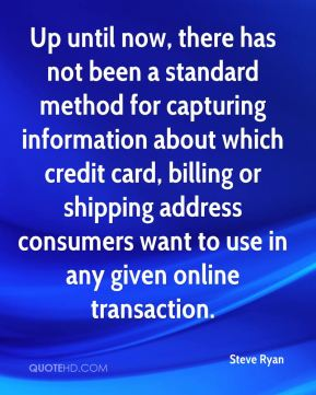 Steve Ryan  - Up until now, there has not been a standard method for capturing information about which credit card, billing or shipping address consumers want to use in any given online transaction.