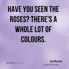 Syd Barrett - Have you seen the roses? There's a whole lot of colours.