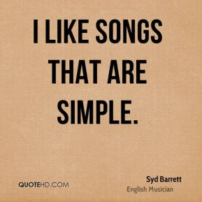 I like songs that are simple.