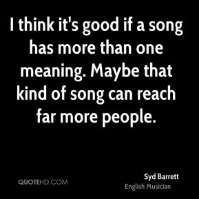 I think it's good if a song has more than one meaning. Maybe that kind of song can reach far more people.