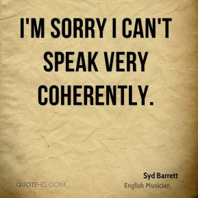 I'm sorry I can't speak very coherently.